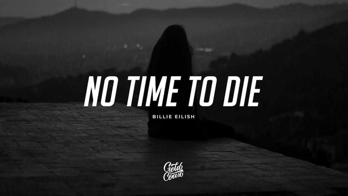 """Billie Eilish – """"No Time To Die"""" Lyrics"""