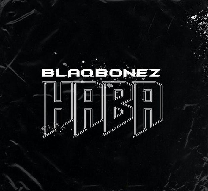 """Blaqbonez """"Haba"""" Lyrics"""