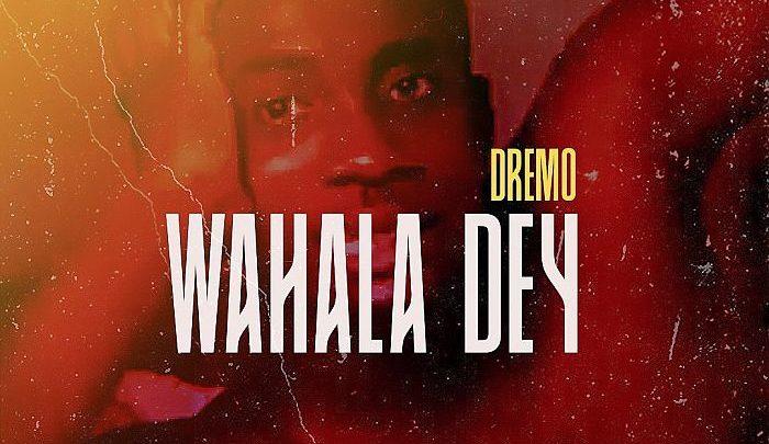 "Dremo ""Wahala Dey"" Lyrics"