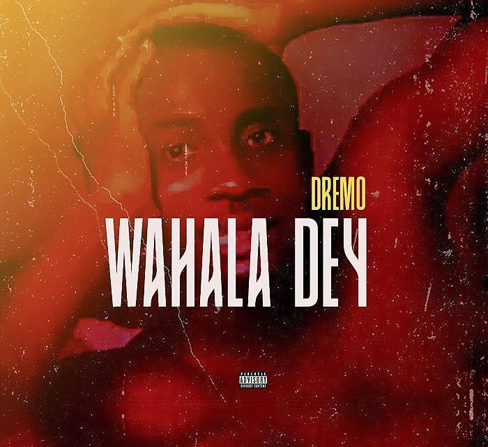 "Dremo ""Wahala Dey"" Lyrics"