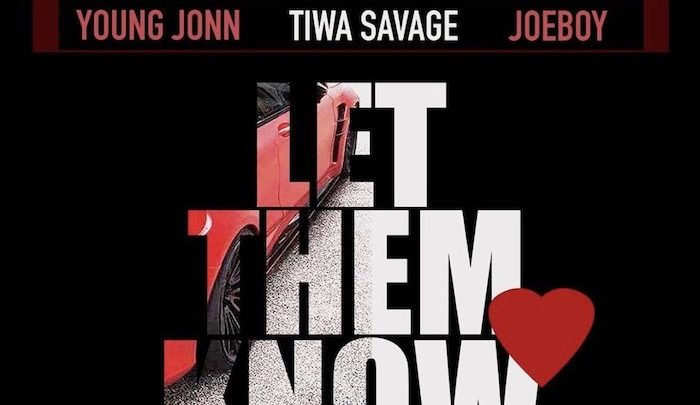 "Young Jonn ""Let Them Know"" Lyrics (feat. Tiwa Savage & Joeboy)"
