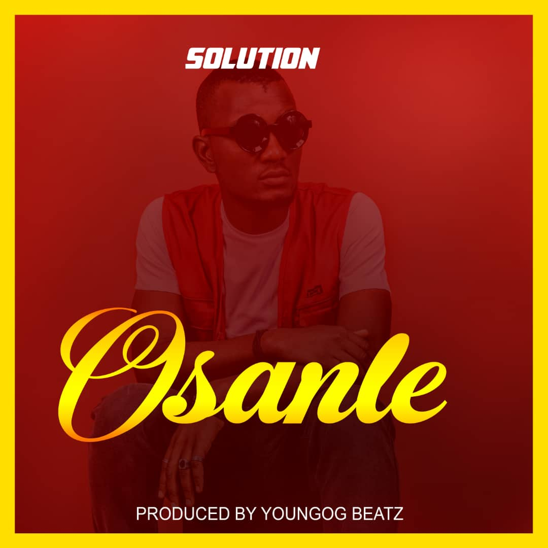 [Music] Solution – Osanle (Prod. by YoungOG Beatz)
