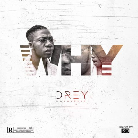 "Musician Drey Makavelly Out With ""Why"" Produced By SD"