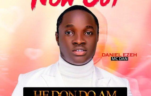 Daniel Ezeh (MC Dan) Outdid His Past On Recent Single 'He Don Do Am'